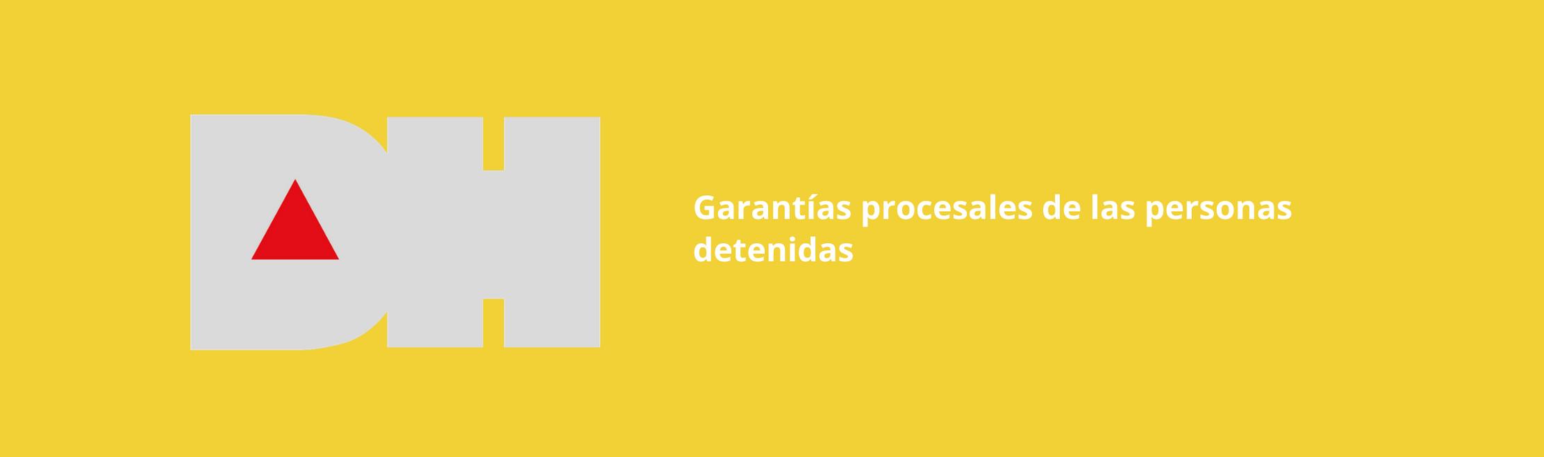 Garantias Procesales de las personas detenidas